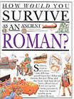 How Would You Survive as an Ancient Roman? by Anita Ganeri (Hardback, 1994)