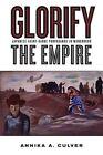 Glorify the Empire: Japanese Avant-Garde Propaganda in Manchukuo by Annika A. Culver (Paperback, 2014)