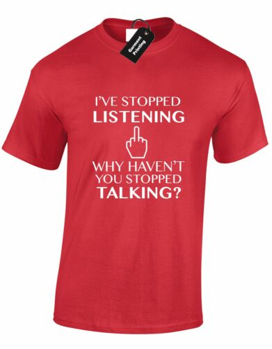 IVE STOPPED LISTENING MENS T SHIRT FUNNY NEW QUALITY DESIGN JOKE HUMOUR COMEDY