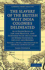The Slavery of the British West India Colonies Delineated: As it Exists Both in Law and Practice, and Compared with the Slavery of Other Countries, Antient and Modern by James Stephen (Paperback, 2010)