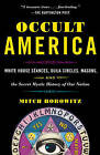 Occult America: White House Seances, Ouija Circles, Masons, and the Secret Mystic History of Our Nation by Mitch Horowitz (Paperback / softback, 2010)