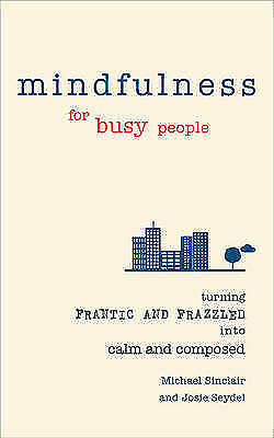 1 of 1 - Mindfulness for Busy People: Turning from frantic and fr... by Sinclair, Michael