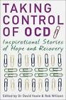 Taking Control of OCD: Inspirational Stories of Hope and Recovery by Rob Willson, David Veale (Paperback, 2011)