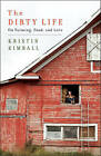 The Dirty Life: On Farming, Food, and Love by Kristin Kimball (Hardback, 2010)