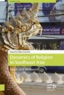 Dynamics of Religion in Southeast Asia: Magic and Modernity by Volker Gottowik (Hardback, 2014)