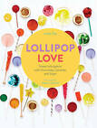 Lollipop Love: Sweet Indulgence with Chocolate, Caramel, and Sugar by Anita Chu (Hardback, 2015)