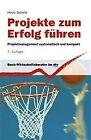 Projekte zum Erfolg führen von Heinz Schelle (2014, Taschenbuch)