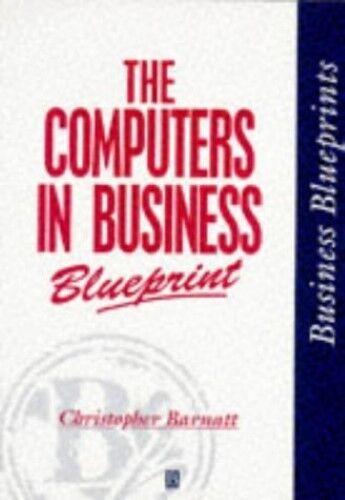 The Computers in Business Blueprint (Business Blueprints), BARNATT, Very Good Bo