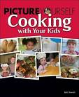 Picture Yourself Cooking with Your Kids by Beth Sheresh (Paperback, 2008)