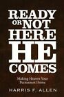 Ready or Not Here He Comes by Harris F Allen (Paperback / softback, 2016)