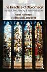 The Practice of Diplomacy: Its Evolution, Theory and Administration by Keith Hamilton, Richard Langhorne (Paperback, 2010)