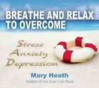 Breathe and Relax to Overcome Stress Anxiety Depression by Mary Heath (CD-Audio, 2015)