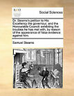 Dr. Stearns's Petition to His Excellency the Governour, and the Honourable Council: Exhibiting the Troubles He Has Met With, by Reason of the Appearance of False Evidence Against Him. by Samuel Stearns (Paperback / softback, 2010)