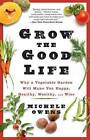 Grow the Good Life: Why a Vegetable Garden Will Make You Happy, Healthy, Wealthy, and Wise by Michele Owens (Paperback / softback, 2012)