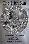 The Fifth Sun- Financial Terrorism and the Debtordollar by MR Ralph O Nieders (Paperback / softback, 2016)