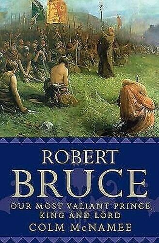 Robert Bruce: Our Most Valiant Prince, King und Lord von Mcnamee, Colm