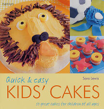 Quick and Easy Kids' Cakes: 50 Great Cakes for Children of All Ages Sara Lewis V