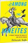 Among the Janeites: A Journey Through the World of Jane Austen Fandom by Deborah Yaffe (Paperback / softback, 2013)