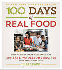 100 Days of Real Food: How We Did it, What We Learned, and 100 Easy, Wholesome Recipes Your Family Will Love by Lisa Leake (Hardback, 2014)