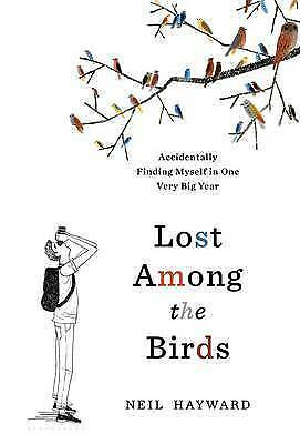 1 of 1 - Lost Among the Birds: Accidentally Finding Myself in One Very Big Year, Hayward,