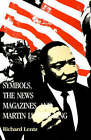 Symbols, the News Magazines, and Martin Luther King by Richard Lentz (Paperback, 1990)