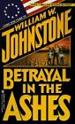 Betrayal in the Ashes by William Johnstone (1996, Paperback)