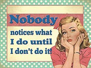Nobody-Notices-What-i-Do-Until-i-Don-039-t-Do-It-funny-fridge-magnet-og