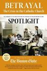Betrayal: The Crisis in the Catholic Church: The Findings of the Investigation That Inspired the Major Motion Picture Spotlight by The Investigative Staff of the Boston Globe (Paperback / softback, 2015)