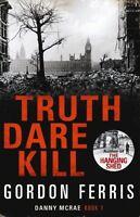 GORDON FERRIS ___ TRUTH DARE KILL  ___ HARD BACK ___  BRAND NEW ___ UK FREEPOST