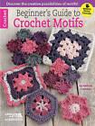 Beginner's Guide to Crochet Motifs by Melissa Leapman (Paperback, 2015)