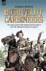 Bushveldt Carbineers: The War Against the Boers in South Africa and the 'Breaker' Morant Incident by George Witton (Hardback, 2007)