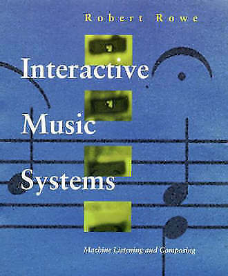 Interactive Music Systems: Machine Listening and Composing by Rowe, Robert