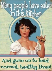 MANY-PEOPLE-HAVE-EATEN-IN-THIS-KITCHEN-AND-GONE-TO-LEAD-NORMAL-LIVES-TIN-SIGN-66