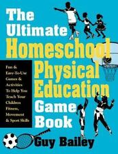 The Ultimate Homeschool Physical Education Book : Fun and Easy-to-Use Games and