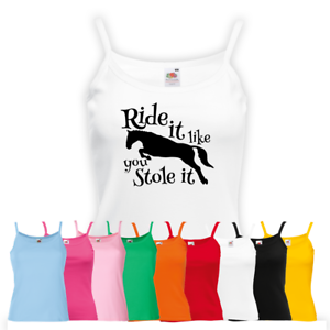 Ladies Ride It Like You Stole Vest Horse Lover Equestrian Pony Strap Top Gift