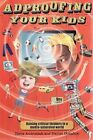 Adproofing Your Kids: Raising Critical Thinkers in a Media- Saturated World by Daniel Donahoo, Tania Andrusiak (Paperback, 2009)