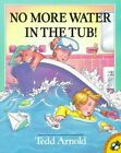 No More Water in the Tub! by Tedd Arnold (Paperback, 1998)