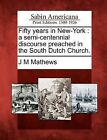 Fifty Years in New-York: A Semi-Centennial Discourse Preached in the South Dutch Church. by J M Mathews (Paperback / softback, 2012)