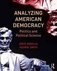 Analyzing American Democracy : Politics and Political Science by Jon R. Bond and Kevin B. Smith (2013, Paperback)