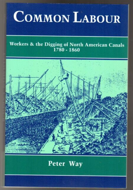 Common Labour : Workers and the Digging of North American Canals 1780-1860, Way,