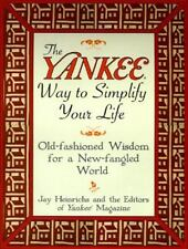 The Yankee Way to Simplify Your Life: Old-Fashioned Wisdom For A New-fangled Wo