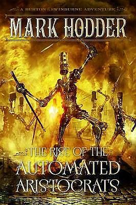 1 of 1 - The Rise of the Automated Aristocrats (Burton & Swinburne Adventures), Good Cond