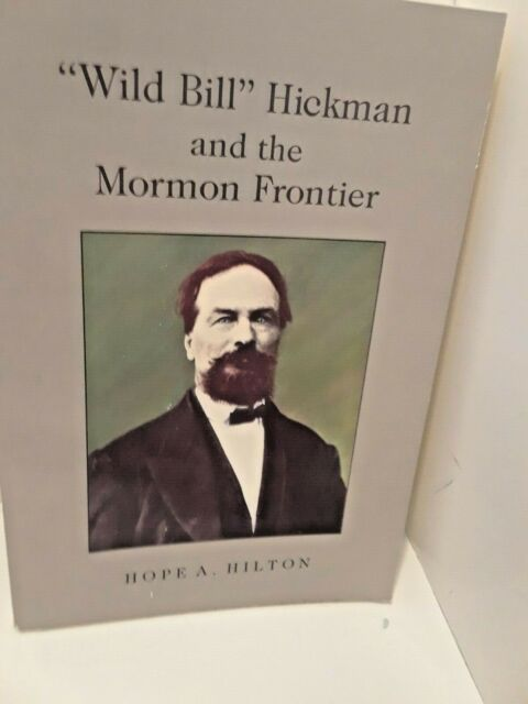 Wild Bill Hickman and the Mormon Frontier by Hope A. Hilton (1988, Paperback)