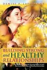Building Strong and Healthy Relationships: The Essential Elements for Growing Deeper in Love and Nurturing Strong and Healthy Relationships by Denise P Lafortune (Paperback / softback, 2012)