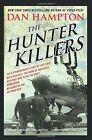 The Hunter Killers: The Extraordinary Story of the First Wild Weasels, the Band of Maverick Aviators Who Flew the Most Dangerous Missions of the Vietnam War by Dan Hampton (Paperback, 2016)