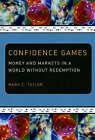 Confidence Games: Money and Markets in a World without Redemption by Mark C. Taylor (Paperback, 2008)