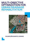 Multi-Objective Optimization for Urban Drainage Rehabilitation: UNESCO-IHE PhD Thesis by Wilmer Jose Barreto Cordero (Paperback, 2012)