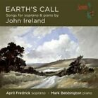 Earth's Call: Songs for soprano & piano by John Ireland (CD, Apr-2014, Somm)