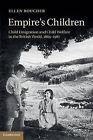 Empire's Children: Child Emigration, Welfare, and the Decline of the British World, 1869-1967 by Ellen Boucher (Hardback, 2014)