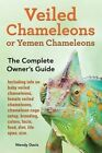 Veiled Chameleons or Yemen Chameleons as Pets. Info on Baby Veiled Chameleons, Female Veiled Chameleons, Chameleon Cage Setup, Breeding, Colors, Facts, Food, Diet, Life Span, Size. by Wendy Davis (Paperback / softback, 2014)